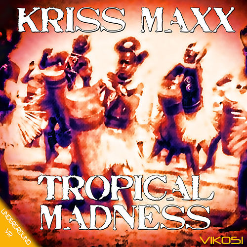 Play & Download Tropical Madness by Kriss Maxx | Napster
