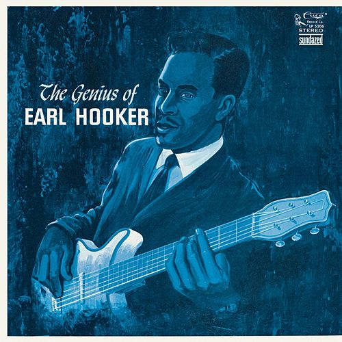 Play & Download The Genius Of Earl Hooker by Earl Hooker | Napster