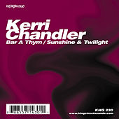 Play & Download Bar A Thym / Sunshine & Twilight by Kerri Chandler | Napster