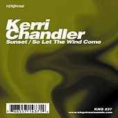 Sunset / So Let The Wind Come by Kerri Chandler