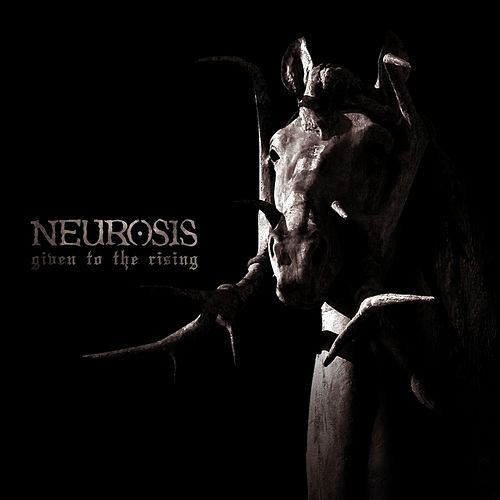 Play & Download Given to the Rising by Neurosis | Napster