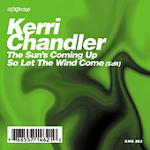 The Sun's Coming Up / So Let The Wind Come by Kerri Chandler