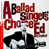A Ballads Singers Choice by Ed McCurdy