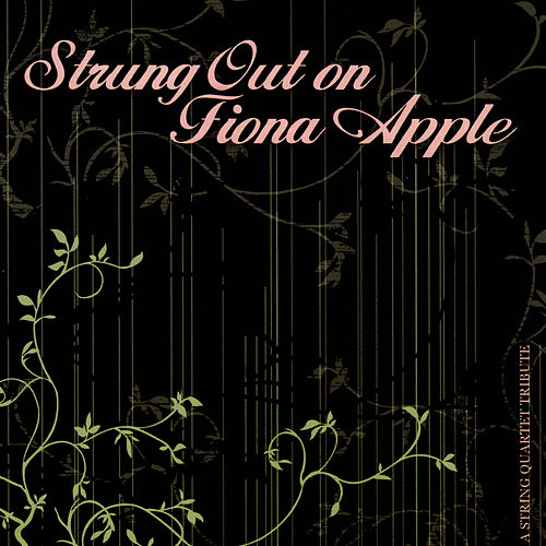Play & Download Strung Out on Fiona Apple: The String Quartet Tribute by Vitamin String Quartet | Napster