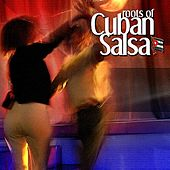 Roots Of Cuban Salsa by Various Artists