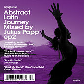 Abstract Latin Journey Mixed by Julius Papp EP2 by Various Artists