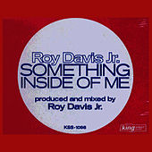 Play & Download Something Inside Of Me by Roy Davis, Jr. | Napster