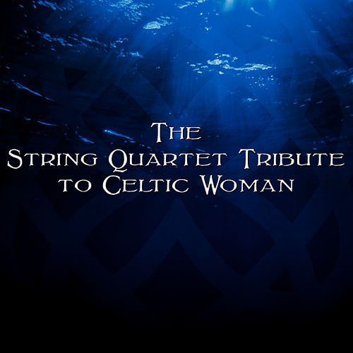 The String Quartet Tribute to Celtic Woman by Vitamin String Quartet