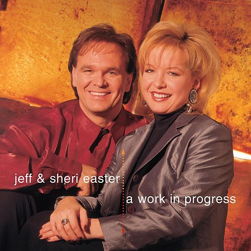 Play & Download A Work In Progress by Jeff and Sheri Easter | Napster