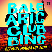 Play & Download Balearic Clubbing - Season Warm Up 2014 (A Fine Selection of Deep & Tech House Grooves) by Various Artists | Napster