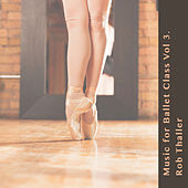 Music for Ballet Class, Vol. 3 by Rob Thaller