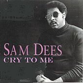 Cry to Me by Sam Dees