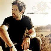 Play & Download To Remember by Josh Kelley | Napster