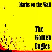 Marks On The Wall by The Golden Eagles