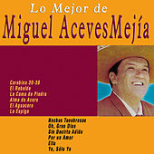 Play & Download Lo Mejor de Miguel Aceves Mejía by Miguel Aceves Mejia | Napster