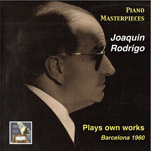 Play & Download Piano Masterpieces: Joaquin Rodrigo Plays Own Works (Recorded 1960) by Joaquin Rodrigo | Napster