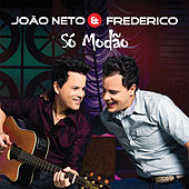 Play & Download Só Modão (Ao Vivo) by João Neto & Frederico | Napster