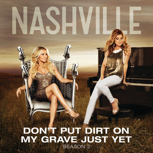 Play & Download Don't Put Dirt On My Grave Just Yet by Nashville Cast | Napster