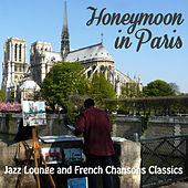 Play & Download Honeymoon in Paris: Jazz Lounge and French Chansons Classics by Various Artists | Napster