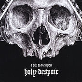 Play & Download Holy Despair by A Hill To Die Upon | Napster