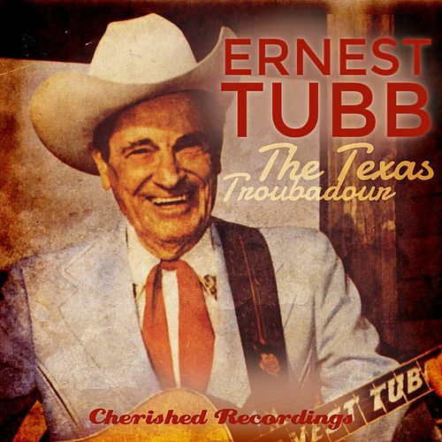 The Texas Troubadour by Ernest Tubb