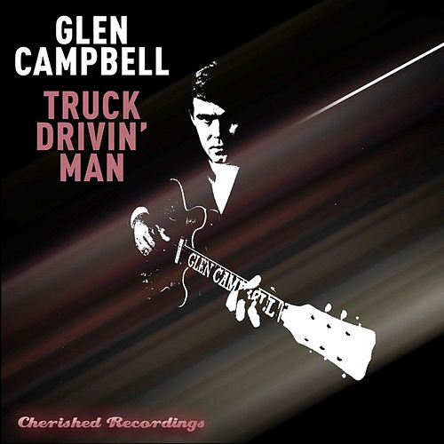 Play & Download Truck Drivin' Man by Glen Campbell | Napster