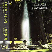 Collage New Music: Works by Andrew Imbrie & John Stewart McLennan by Collage New Music