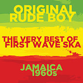 Original Rude Boy: The Very Best of First Wave Ska in 1960s Jamaica with the Skatalites, Toots and the Maytals, The Ethiopians, And More by Various Artists