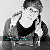 Play & Download Love Unheard Of (Pre-2013) by Matthew Parker | Napster