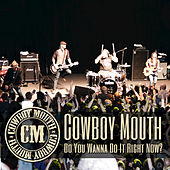 Play & Download Do You Wanna Do It Right Now? by Cowboy Mouth | Napster