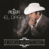 Play & Download Mi Amiga, Amante, Amor by El Dasa | Napster