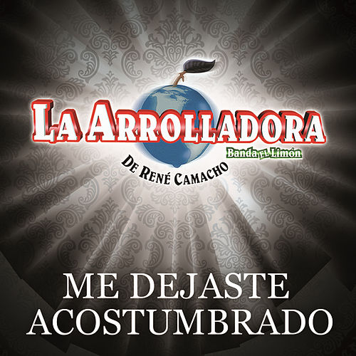 Play & Download Me Dejaste Acostumbrado by La Arrolladora Banda El Limon | Napster