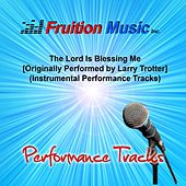 Play & Download The Lord Is Blessing Me (Originally Performed by Larry Trotter) [Instrumental Performance Tracks] by Fruition Music Inc. | Napster