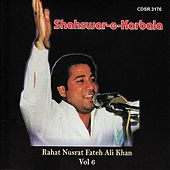 Play & Download Shahswar E Karbala Vol 6 by Rahat Nusrat Fateh Ali Khan | Napster