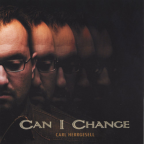 Can I Change by Carl Herrgesell