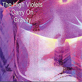 Carry On, Gravity by The High Violets