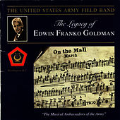 The Legacy Of Edwin Franko Goldman by U.S. Army Field Band