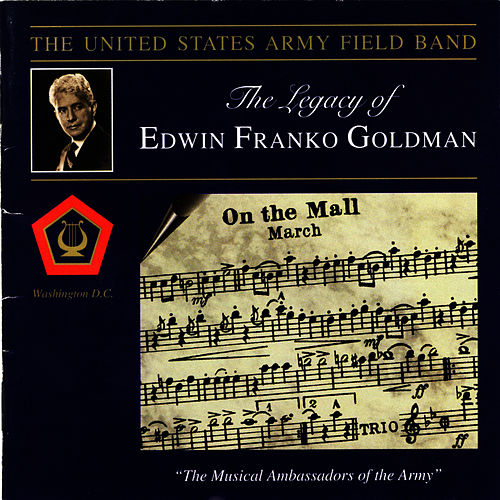 Play & Download The Legacy Of Edwin Franko Goldman by U.S. Army Field Band | Napster
