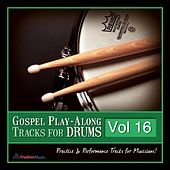 Play & Download Gospel Play-Along Tracks for Drums Vol. 16 by Fruition Music Inc. | Napster