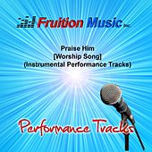 Praise Him (Worship Song) [Instrumental Performance Tracks] by Fruition Music Inc.