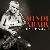 Play & Download Haute Sauce by Mindi Abair | Napster
