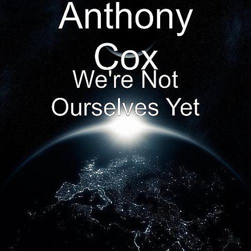 Play & Download We're Not Ourselves Yet by Anthony Cox | Napster