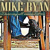 Play & Download Dancing All Around It by Mike Ryan | Napster