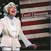 True to the Red, White &  Blue by Carol Channing