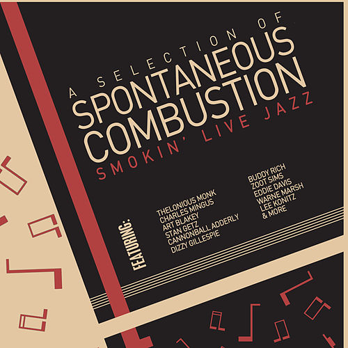 Spontaneous Combustion - A Selection of Smokin Live Jazz with Art Blakey, Charles Mingus, Thelonious Monk, Dizzy Gillespie, Buddy Rich, And More! by Various Artists