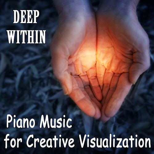 Piano Music for Creative Visualization: Deep Within by The O'Neill Brothers Group