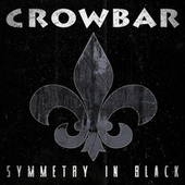 Play & Download Symmetry In Black by Crowbar | Napster