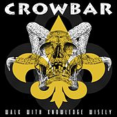 Walk With Knowledge Wisely by Crowbar