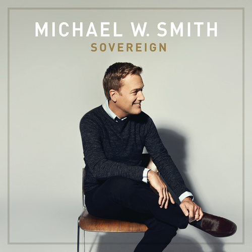 Play & Download Sovereign by Michael W. Smith | Napster