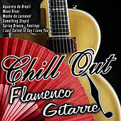 Play & Download Chill Out Flamenco Gitarre by Various Artists | Napster